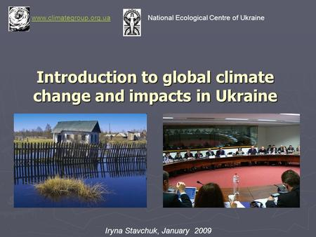 Introduction to global climate change and impacts in Ukraine www.climategroup.org.uawww.climategroup.org.ua National Ecological Centre of Ukraine Iryna.