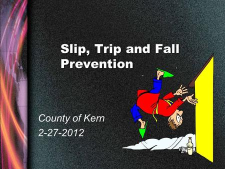 Slip, Trip and Fall Prevention County of Kern 2-27-2012.