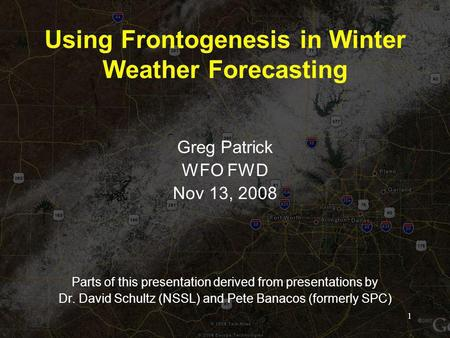 Using Frontogenesis in Winter Weather Forecasting Greg Patrick WFO FWD Nov 13, 2008 Parts of this presentation derived from presentations by Dr. David.
