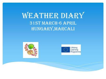 Weather diary 31ST March-6 April hungary,Marcali.