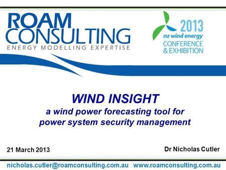 WIND INSIGHT a wind power forecasting tool for power system security management Dr Nicholas Cutler 21 March 2013