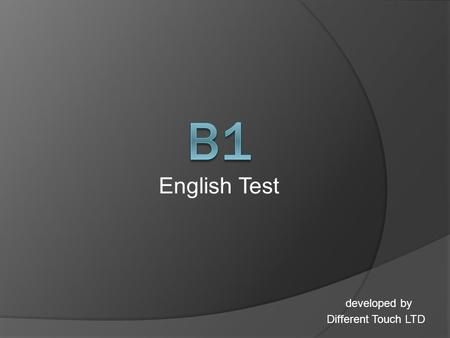 English Test developed by Different Touch LTD. Total Mark: 30 Pass Mark: 20 Exam Part 1 – One to One : 9 Mins Part 2 – Group : 10 Mins developed by Different.