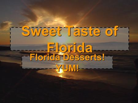 Sweet Taste of Florida Florida Desserts! YUM!.