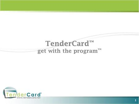 1 TenderCard get with the program. 2 TenderCard Why TenderCard? Years of experience - Started in 1997 Geared toward small to mid-sized merchants Program.