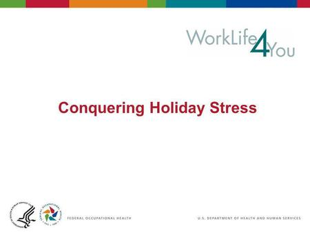 Conquering Holiday Stress. 2 06/29/2007 2:30pm eSlide - P4065 - WorkLife4You Objectives Understand the causes of stress and recognize stress signals Learn.