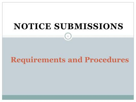 NOTICE SUBMISSIONS Requirements and Procedures 1.