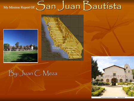 San Juan Bautista My Mission Report Of: By: Juan C. Meza.