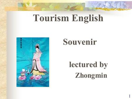 1 Tourism English Souvenir lectured by Zhongmin 2 1. Practical sentences for doing shoppingPractical sentences for doing shopping 2. Situational DialogueSituational.