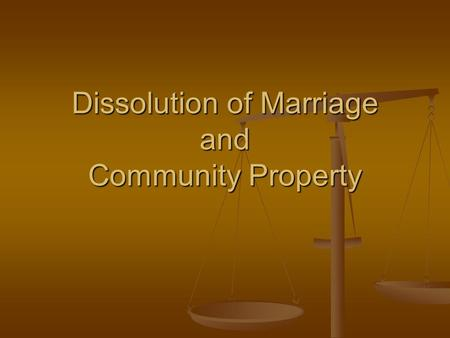 Dissolution of Marriage and Community Property. Dissolution of Marriage In Washington, divorce is called Dissolution of Marriage and it is governed by.
