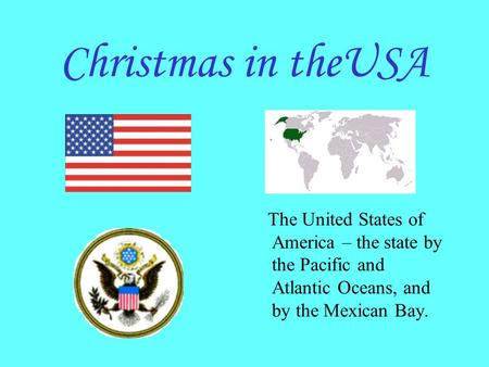 Christmas in theUSA The United States of America – the state by the Pacific and Atlantic Oceans, and by the Mexican Bay.