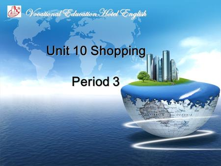 Unit 10 Shopping Period 3 Unit 10 Shopping Period 3 Vocational Education Hotel English.