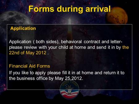 Forms during arrival Application Application ( both sides), behavioral contract and letter- please review with your child at home and send it in by the.