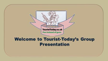 Welcome to Tourist-Todays Group Presentation. We chose Omaha beach – We thought that the Omaha beach is provided with more facilities than the other Beaches,