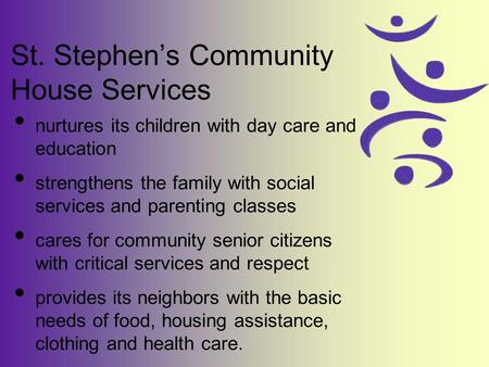 St. Stephens Community House Services nurtures its children with day care and education strengthens the family with social services and parenting classes.