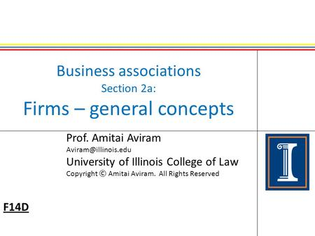 Business associations Section 2a: Firms – general concepts Prof. Amitai Aviram University of Illinois College of Law Copyright © Amitai.