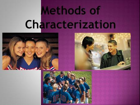 Methods of Characterization. Characterization – the way an author reveals the special qualities and personalities of a character in a story, making the.
