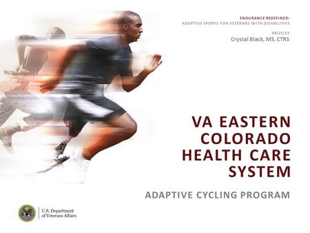 ENDURANCE REDEFINED: ADAPTIVE SPORTS FOR VETERANS WITH DISABILITIES VA FACILITY NAME [MODIFY ON SLIDE MASTER] VA EASTERN COLORADO HEALTH CARE SYSTEM ADAPTIVE.