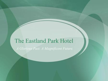 The Eastland Park Hotel A Glorious Past. A Magnificent Future.