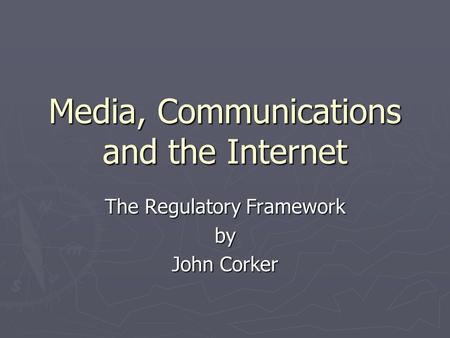 Media, Communications and the Internet The Regulatory Framework by John Corker.