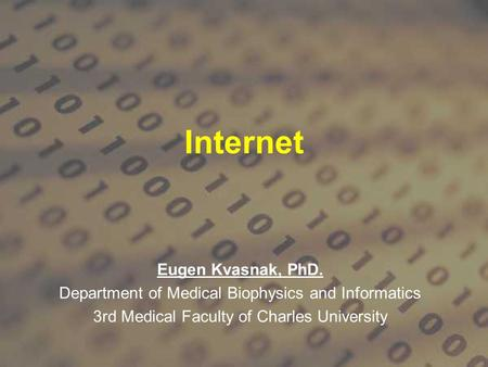 Internet Eugen Kvasnak, PhD. Department of Medical Biophysics and Informatics 3rd Medical Faculty of Charles University.