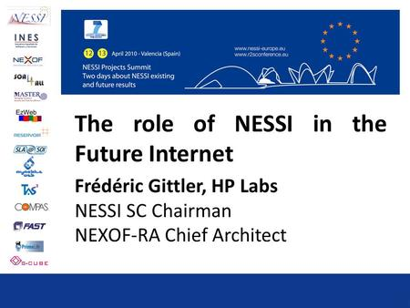 The role of NESSI in the Future Internet Frédéric Gittler, HP Labs NESSI SC Chairman NEXOF-RA Chief Architect.
