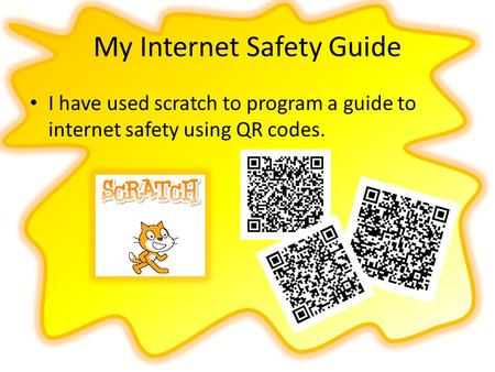 My Internet Safety Guide I have used scratch to program a guide to internet safety using QR codes.