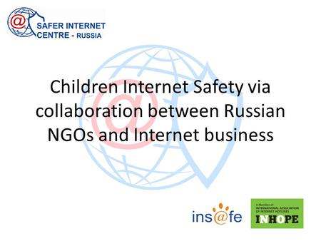 Children Internet Safety via collaboration between Russian NGOs and Internet business.