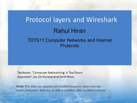 Protocol layers and Wireshark Rahul Hiran TDTS11:Computer Networks and Internet Protocols 1 Note: T he slides are adapted and modified based on slides.