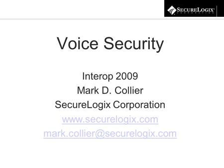 Voice Security Interop 2009 Mark D. Collier SecureLogix Corporation