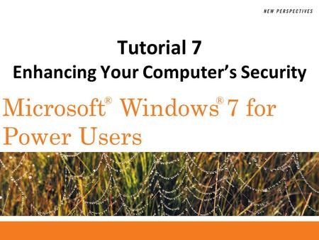 ®® Microsoft Windows 7 for Power Users Tutorial 7 Enhancing Your Computers Security.