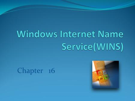 Chapter 16. Windows Internet Name Service(WINS) Network Basic Input/Output System (NetBIOS) N etBIOS over TCP/IP (NetBT) provides commands and support.
