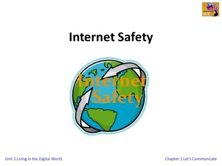 Unit 1 Living in the Digital WorldChapter 1 Lets Communicate Internet Safety.