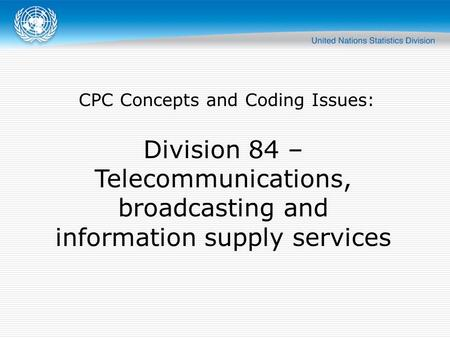 CPC Concepts and Coding Issues: Division 84 – Telecommunications, broadcasting and information supply services.