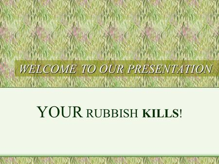 WELCOME TO OUR PRESENTATION YOUR RUBBISH KILLS!. Our school project STEP 1 Heatley Secondary College is in the catchment of Louisa Creek. We work on Louisa.