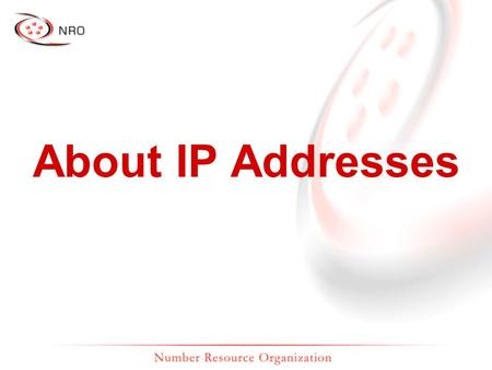 About IP Addresses. 193.0.0.131 196.216.2.1 192.149.252.7 200.160.2.15 202.12.29.20 192.0.0.214 206.131.253.68 192.0.34.163 www.nro.net www.afrinic.net.
