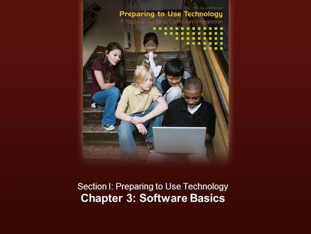 Chapter 3: Software Basics Section I: Preparing to Use Technology.