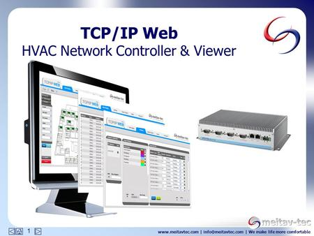 | | We make life more comfortable 1 TCP/IP Web HVAC Network Controller & Viewer.