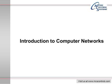 Visit us at www.mcscontrols.com Introduction to Computer Networks.