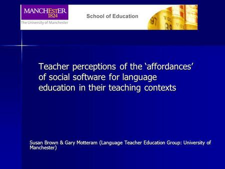 Teacher perceptions of the affordances of social software for language education in their teaching contexts Susan Brown & Gary Motteram (Language Teacher.