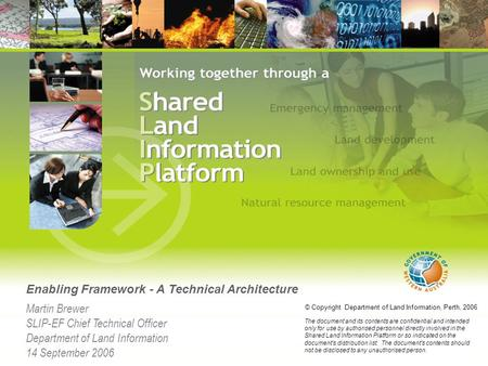 Enabling Framework - A Technical Architecture Martin Brewer SLIP-EF Chief Technical Officer Department of Land Information 14 September 2006 © Copyright.
