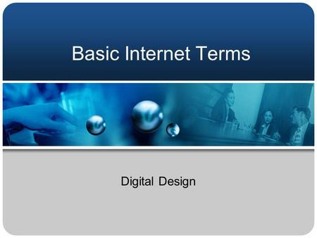 Basic Internet Terms Digital Design. Arpanet The first Internet prototype created in 1965 by the Department of Defense.