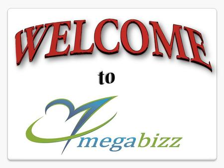 Connect you all with the whole World by the power of Internet. Everybody will get the financial freedom with MEGA BIZZ. Promise.