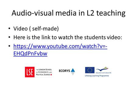 Audio-visual media in L2 teaching Video ( self-made) Here is the link to watch the students video: https://www.youtube.com/watch?v=- EHQdPnFvbw https://www.youtube.com/watch?v=-