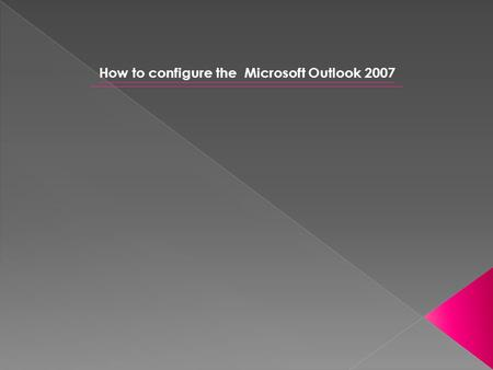 How to configure the Microsoft Outlook 2007. Please click on Start, then click on Programs and Click on the Microsoft Office Outlook 2007.