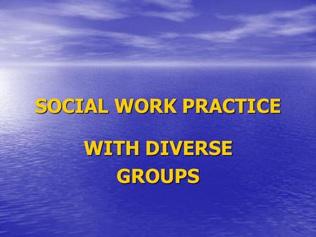 SOCIAL WORK PRACTICE WITH DIVERSE GROUPS.