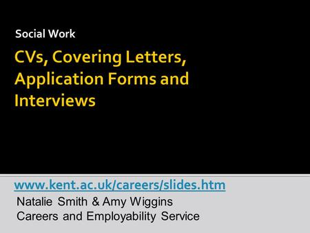 Social Work Natalie Smith & Amy Wiggins Careers and Employability Service.