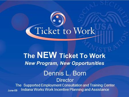 Dennis L. Born Director The Supported Employment Consultation and Training Center Indiana Works Work Incentive Planning and Assistance June-09 The NEW.