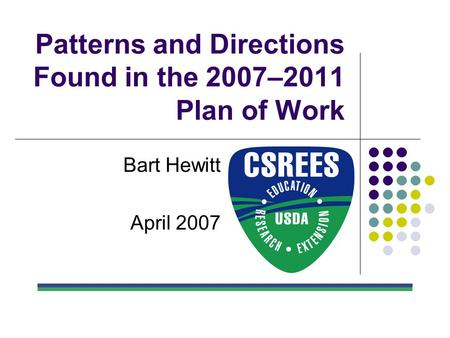 Patterns and Directions Found in the 2007–2011 Plan of Work Bart Hewitt April 2007.