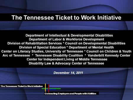 The Tennessee Ticket to Work Initiative Department of Intellectual & Developmental Disabilities Department of Labor & Workforce Development Division of.