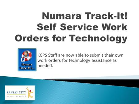 KCPS Staff are now able to submit their own work orders for technology assistance as needed.